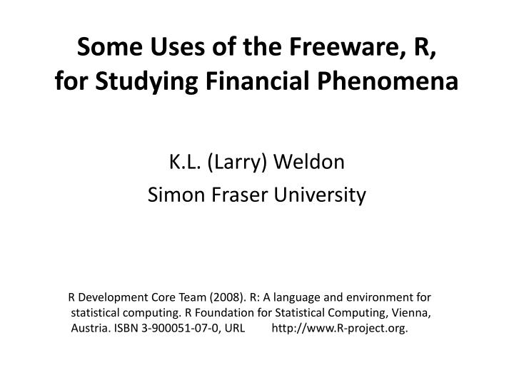 Some uses of the freeware r for studying financial phenomena