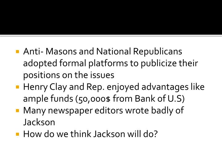 Anti- Masons and National Republicans adopted formal platforms to publicize their positions on the issues