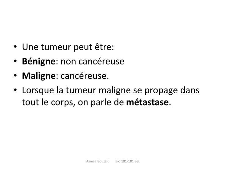 Une tumeur peut être: