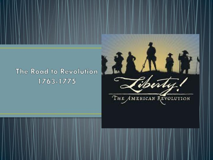 The road to revolution 1763 1775