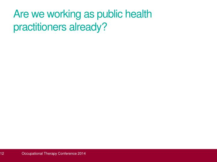Are we working as public health practitioners already?