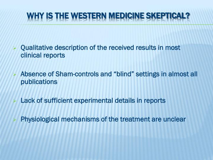 Why is the western medicine skeptical?