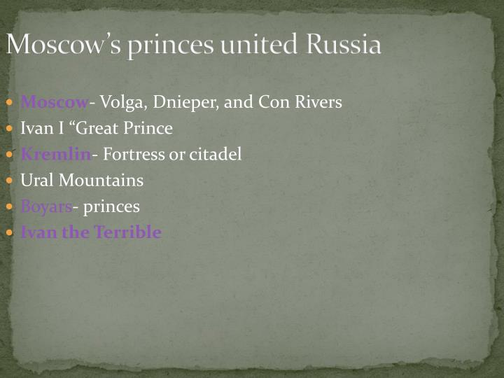 Moscow's princes united Russia