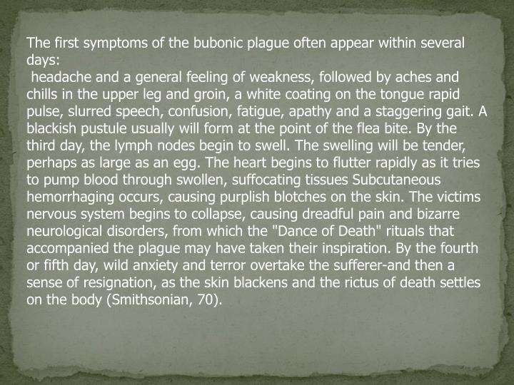 The first symptoms of the bubonic plague often appear within several days: