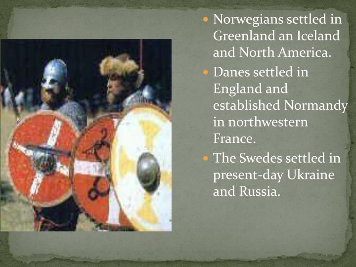 Norwegians settled in Greenland an Iceland and North America.