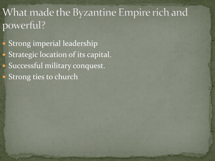 What made the Byzantine Empire rich and powerful?