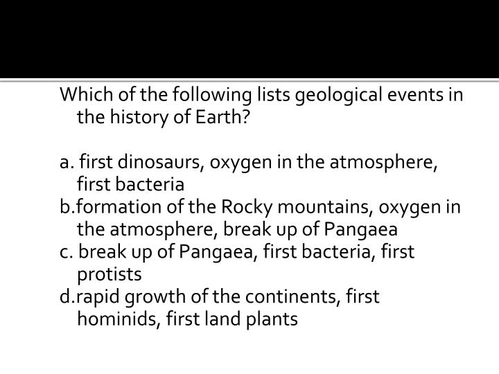 Which of the following lists geological events in the history of Earth
