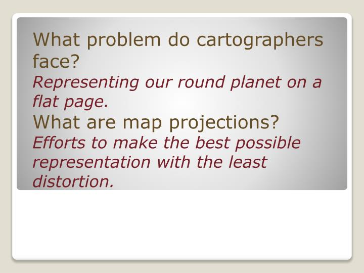 What problem do cartographers face?