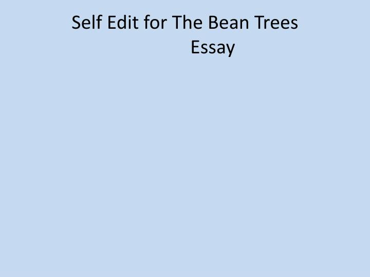 bean trees essay prompts In the bean trees, taylor is faced with multiple adversities, and struggles to overcome them when she finds herself alone through her novel, kingsolver illustrates with character development and dialogues how taylor must form solid bonds with others in order to combat the hopeless, cruel nature of the world.