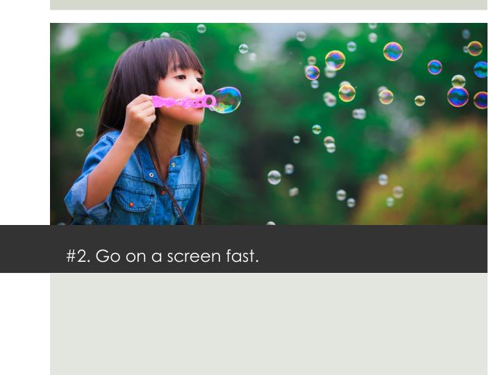 #2. Go on a screen fast.