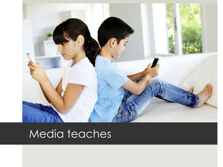 Media teaches