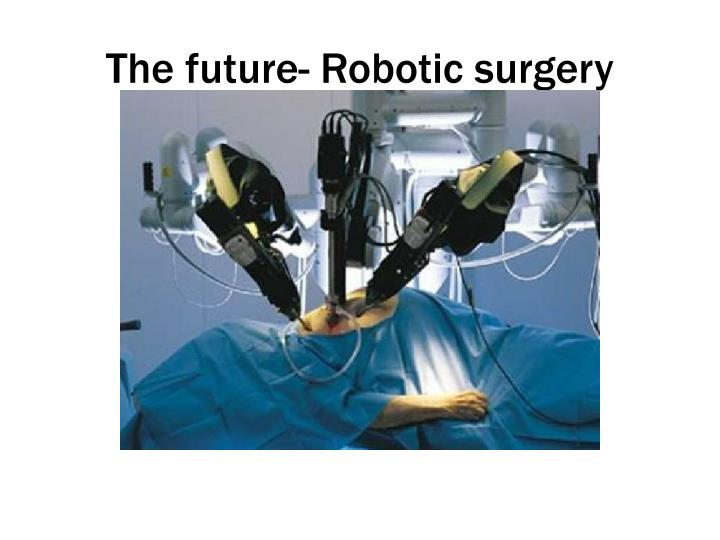 The future- Robotic surgery