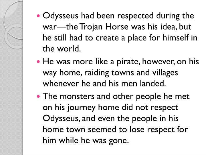 Odysseus had been respected during the war—the Trojan Horse was his idea, but he still had to create a place for himself in the world.