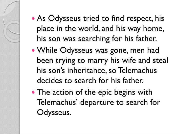 As Odysseus tried to find respect, his place in the world, and his way home, his son was searching for his father.
