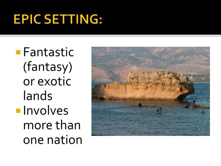 EPIC SETTING: