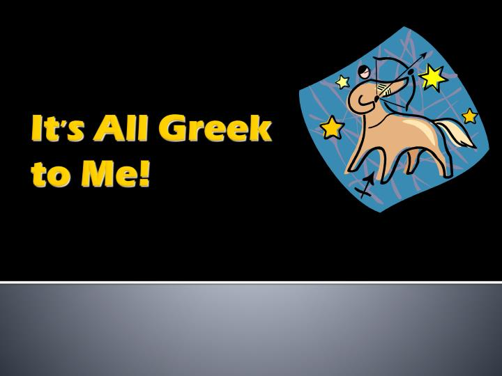 it s all greek to me