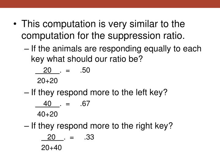 This computation is very similar to the computation for the suppression ratio.