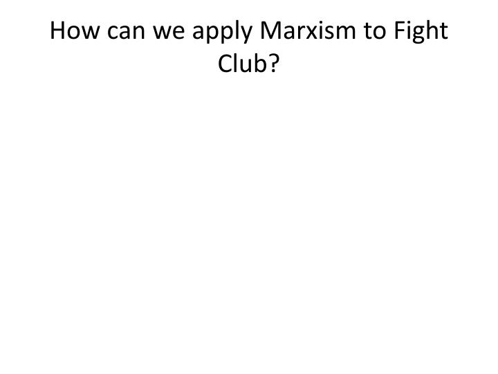 How can we apply Marxism to Fight Club?