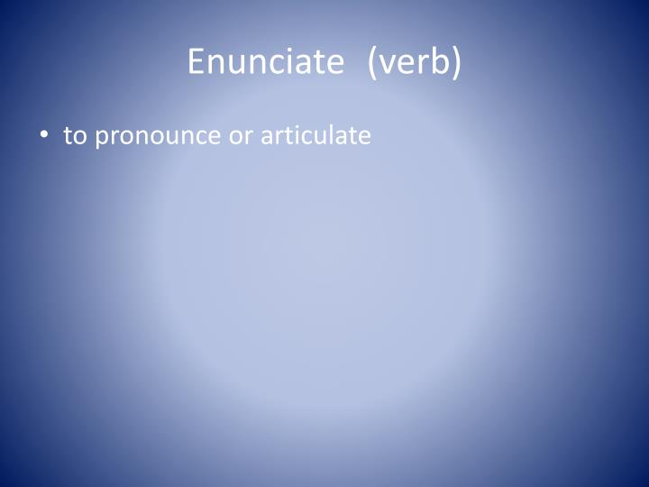 Enunciate  (verb)