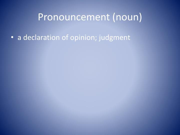 Pronouncement (noun)
