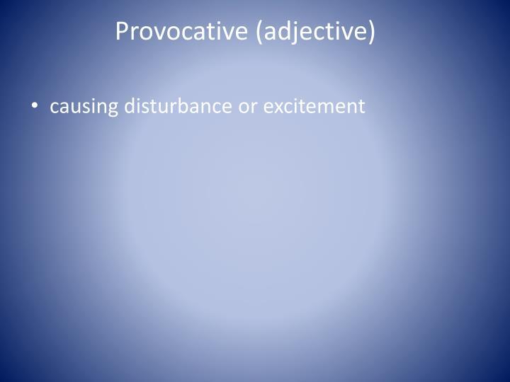 Provocative (adjective)