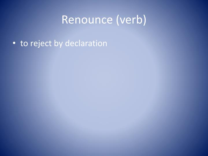 Renounce (verb)