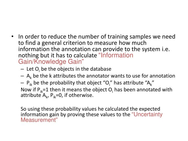In order to reduce the number of training samples we need to find a general criterion to measure how much information the annotation can provide to the system i.e. nothing but it has to calculate