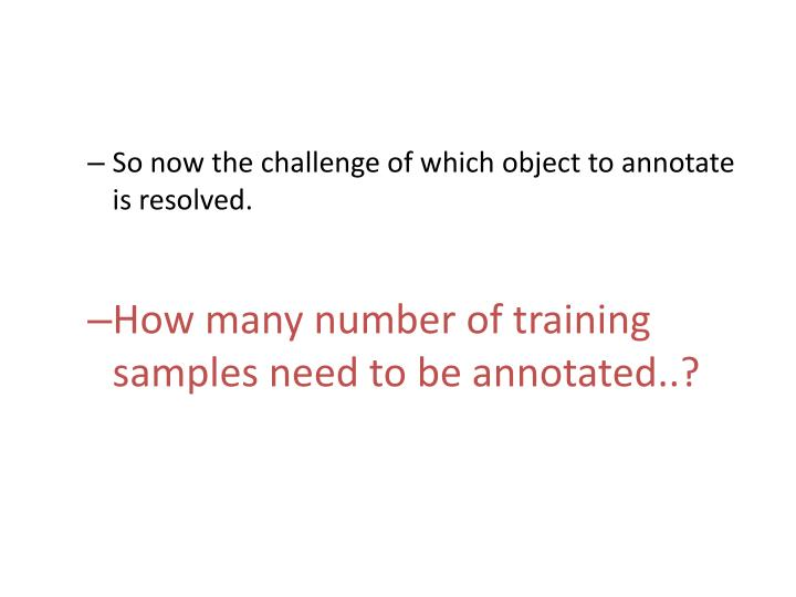 So now the challenge of which object to annotate is resolved.