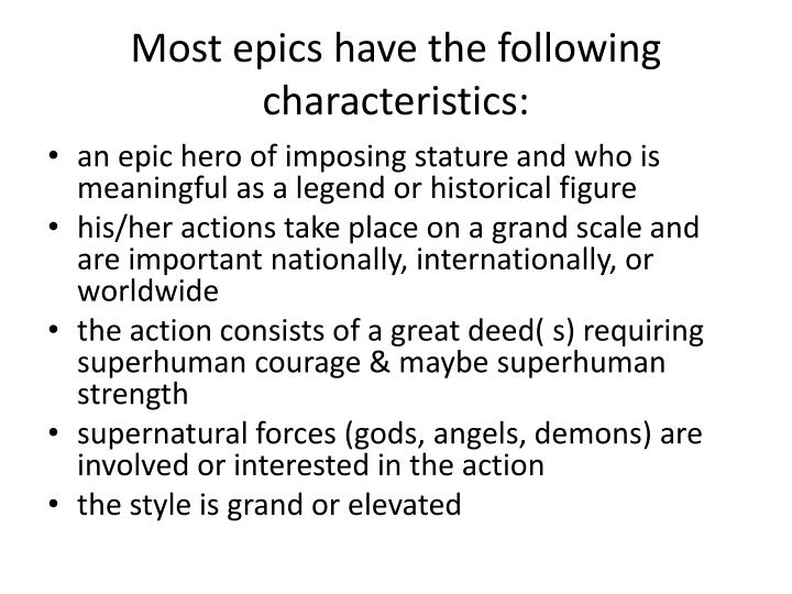 Most epics have the following characteristics: