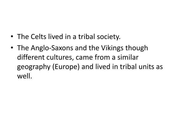 The Celts lived in a tribal society.