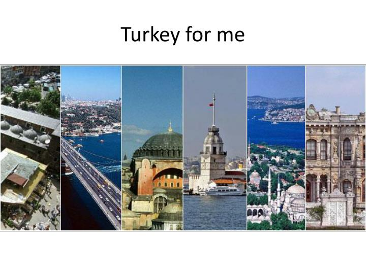 Turkey for me