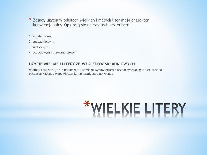 Zasady użycia w tekstach wielkich i małych liter mają charakter konwencjonalny. Opierają się na czterech kryteriach: