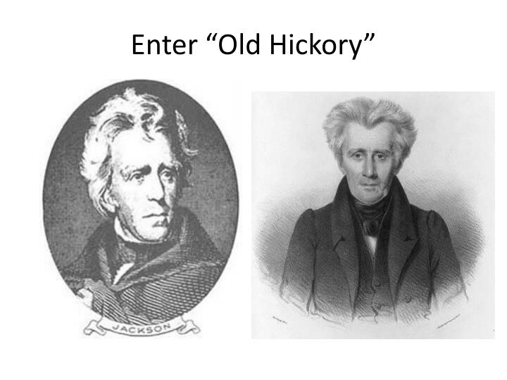 "Enter ""Old Hickory"