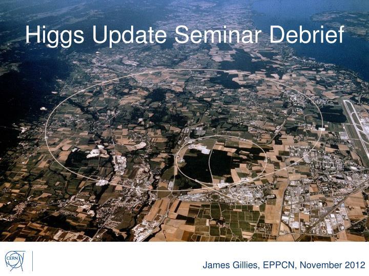 Higgs Update Seminar Debrief