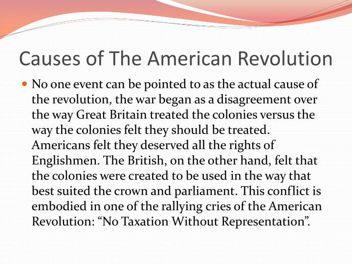 taxation as the main cause of the american revolution The causes of the american revolution essays - the american revolution was a major declaration of freedom and individual rights that inspired similar revolutions world wide.