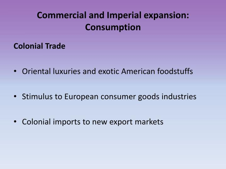Commercial and Imperial expansion: Consumption