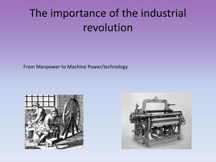 The importance of the industrial revolution