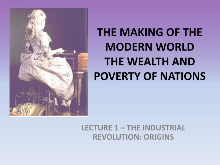 The making of the modern world the wealth and poverty of nations