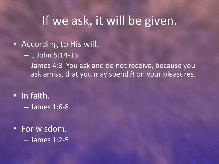 If we ask, it will be given.