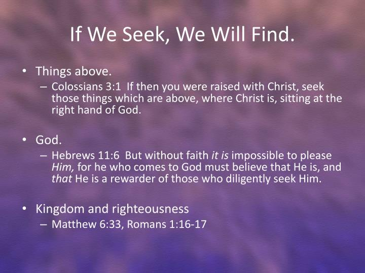 If We Seek, We Will Find.