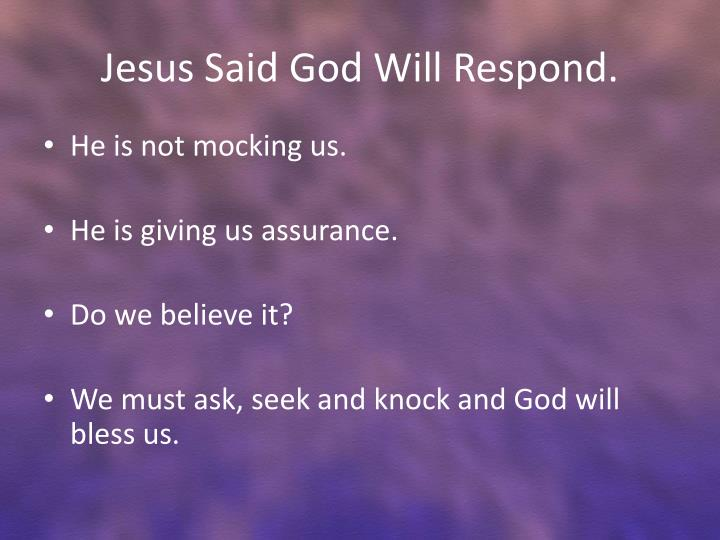 Jesus Said God Will Respond.