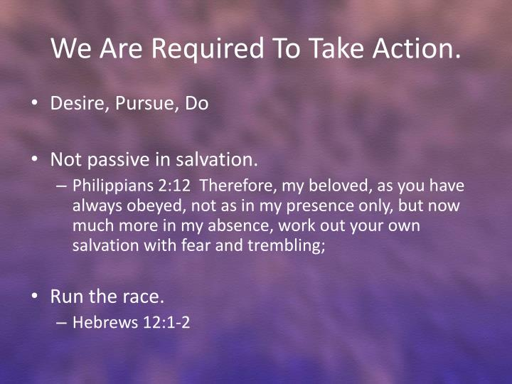 We Are Required To Take Action.