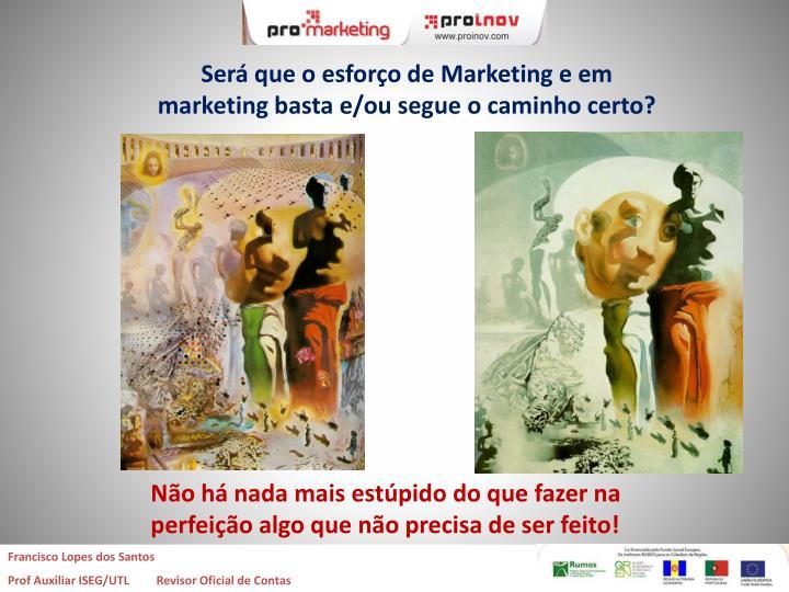 Será que o esforço de Marketing e em marketing basta e/ou segue o caminho certo?