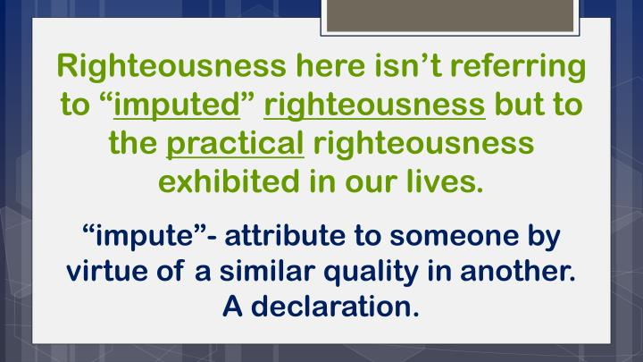 Righteousness here isn't referring to ""