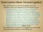some cautions about personal legalisms