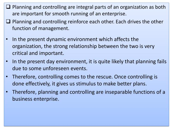 Planning and controlling are integral parts of an organization as both are important for smooth running of an enterprise.