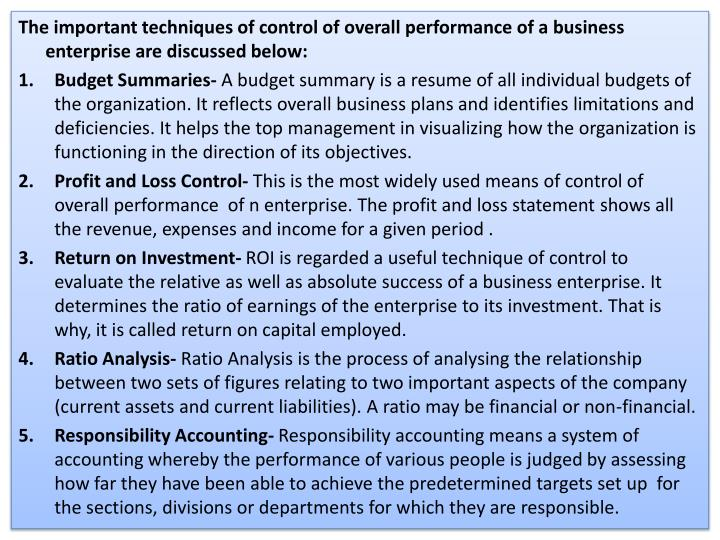 The important techniques of control of overall performance of a business enterprise are discussed below:
