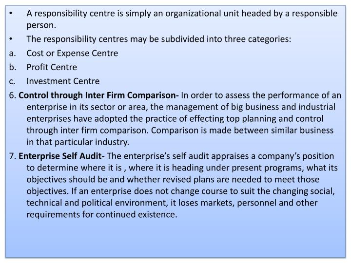 A responsibility centre is simply an organizational unit headed by a responsible person.