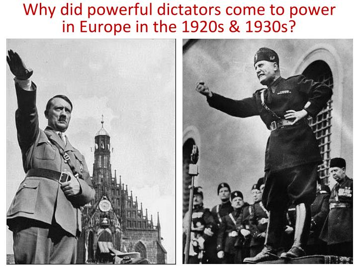 Why did powerful dictators come to power