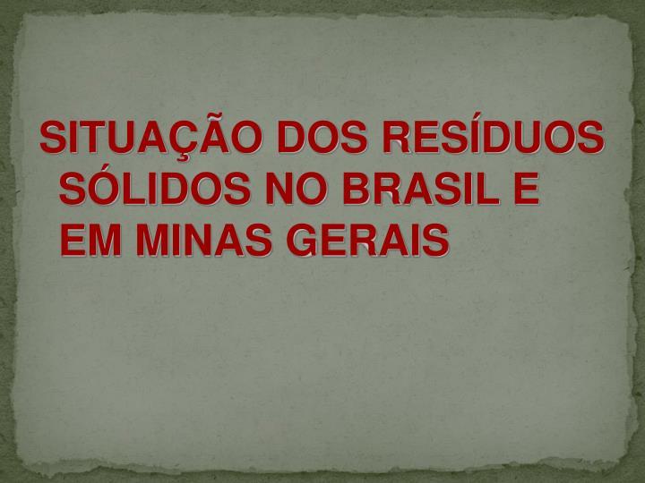 SITUAÇÃO DOS RESÍDUOS SÓLIDOS NO BRASIL E EM MINAS GERAIS